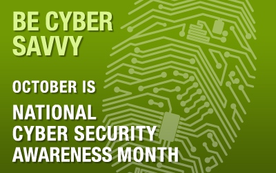 Be Cyber Savvy, October is Cybersecurity Awareness Month